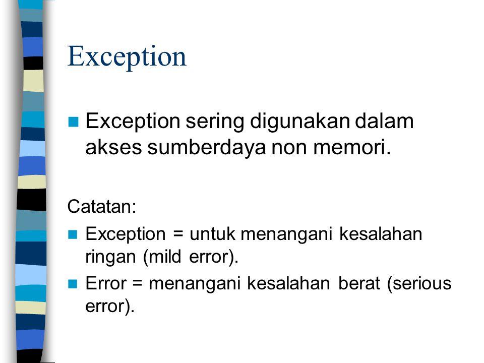 Exception Exception sering digunakan dalam akses sumberdaya non memori. Catatan: Exception = untuk menangani kesalahan ringan (mild error).