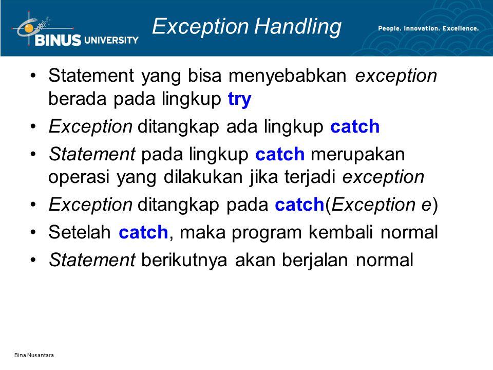 Exception Handling Statement yang bisa menyebabkan exception berada pada lingkup try. Exception ditangkap ada lingkup catch.
