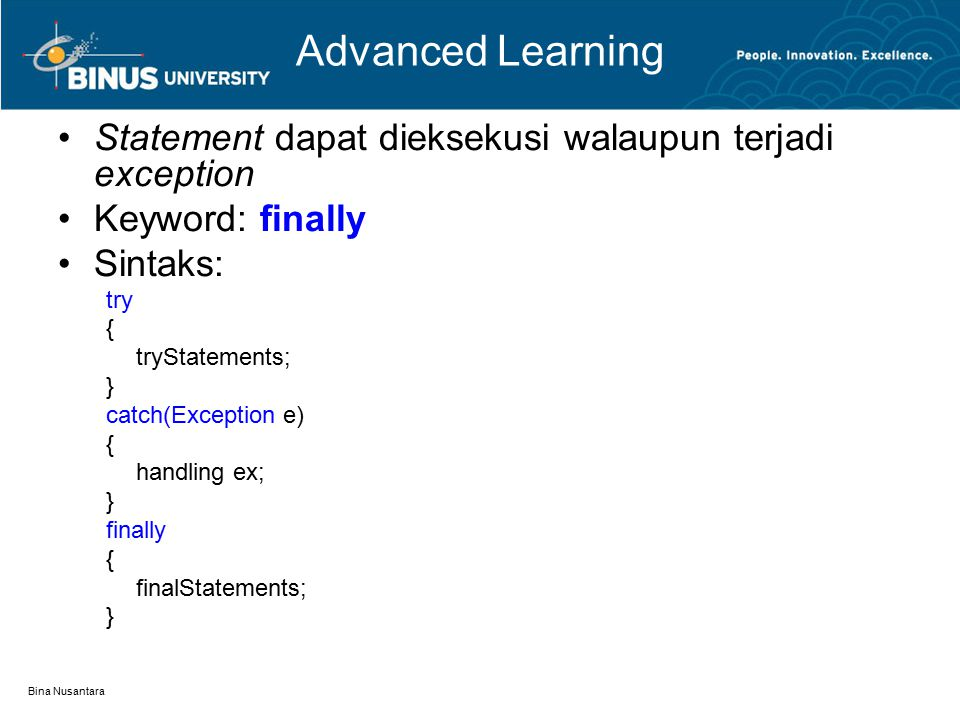 Advanced Learning Statement dapat dieksekusi walaupun terjadi exception. Keyword: finally. Sintaks: