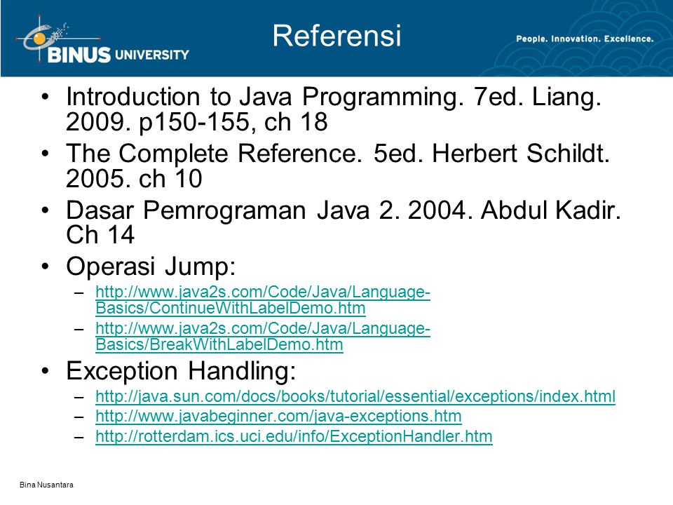 Referensi Introduction to Java Programming. 7ed. Liang. 2009. p150-155, ch 18. The Complete Reference. 5ed. Herbert Schildt. 2005. ch 10.