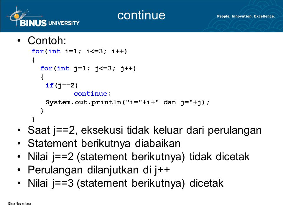 continue Contoh: Saat j==2, eksekusi tidak keluar dari perulangan