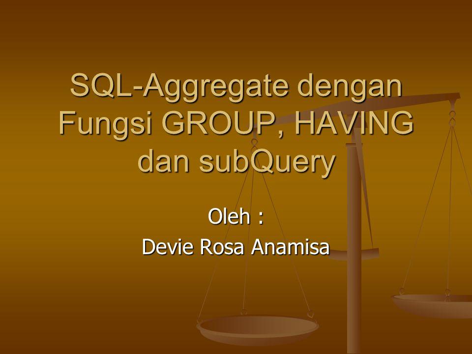 SQL-Aggregate dengan Fungsi GROUP, HAVING dan subQuery