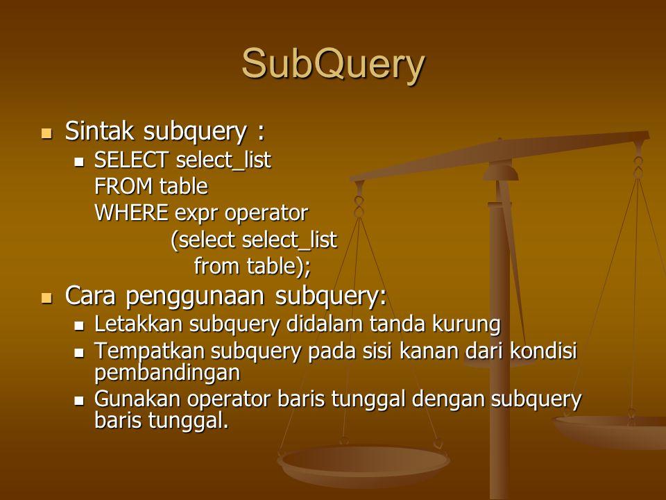 SubQuery Sintak subquery : Cara penggunaan subquery: