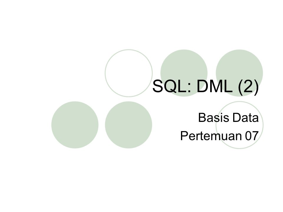 SQL: DML (2) Basis Data Pertemuan 07