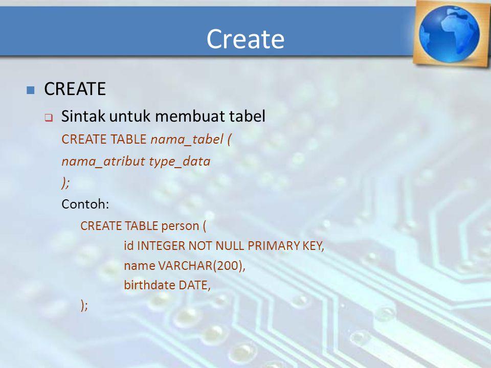 Create CREATE Sintak untuk membuat tabel CREATE TABLE nama_tabel (