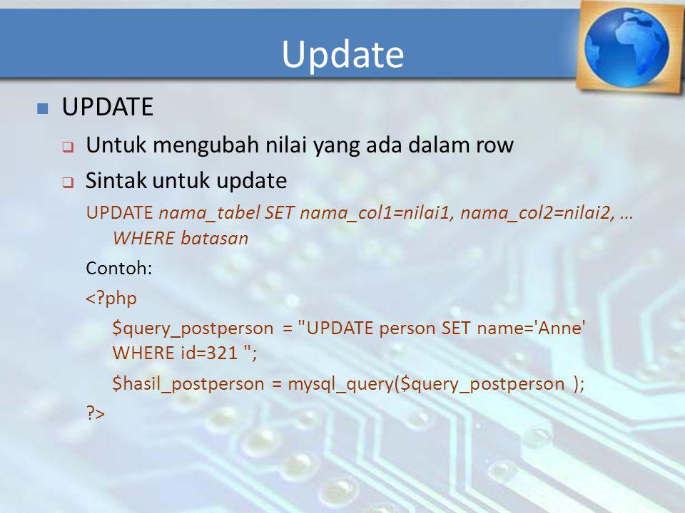 Update UPDATE Untuk mengubah nilai yang ada dalam row