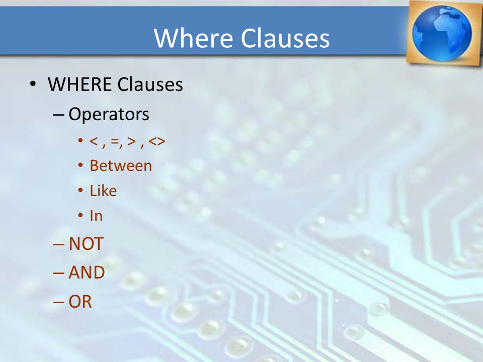 Where Clauses WHERE Clauses Operators NOT AND OR