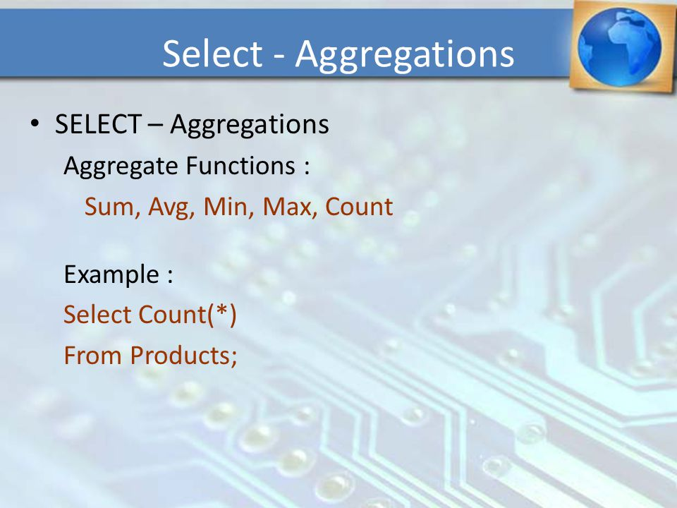 Select - Aggregations SELECT – Aggregations Aggregate Functions :