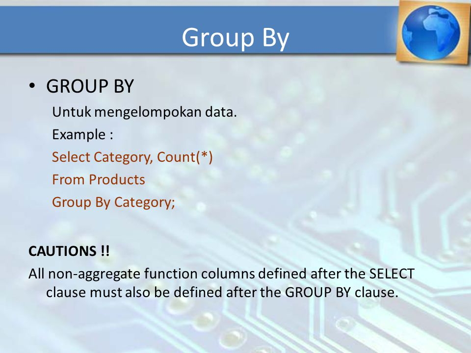 Group By GROUP BY Untuk mengelompokan data. Example :