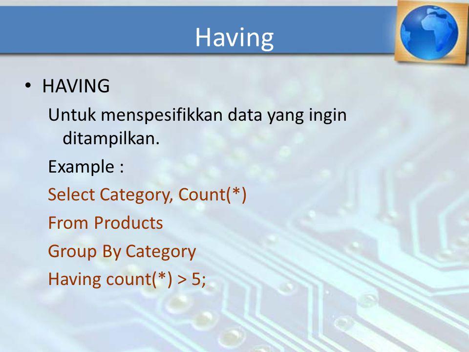 Having HAVING Untuk menspesifikkan data yang ingin ditampilkan.