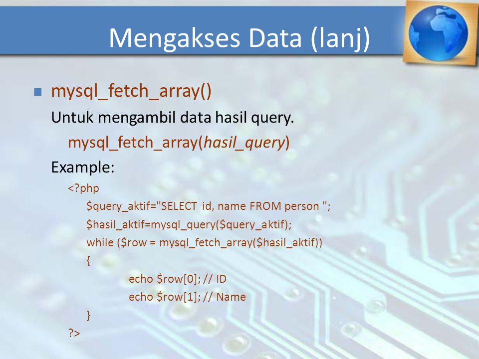 Mengakses Data (lanj) mysql_fetch_array()