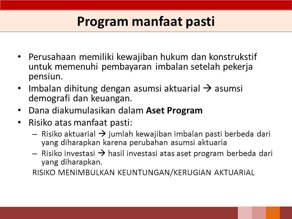 Program manfaat pasti Perusahaan memiliki kewajiban hukum dan konstrukstif untuk memenuhi pembayaran imbalan setelah pekerja pensiun.