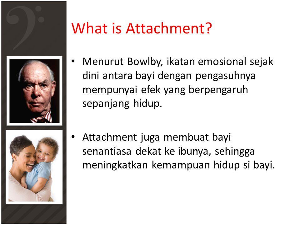 What is Attachment Menurut Bowlby, ikatan emosional sejak dini antara bayi dengan pengasuhnya mempunyai efek yang berpengaruh sepanjang hidup.