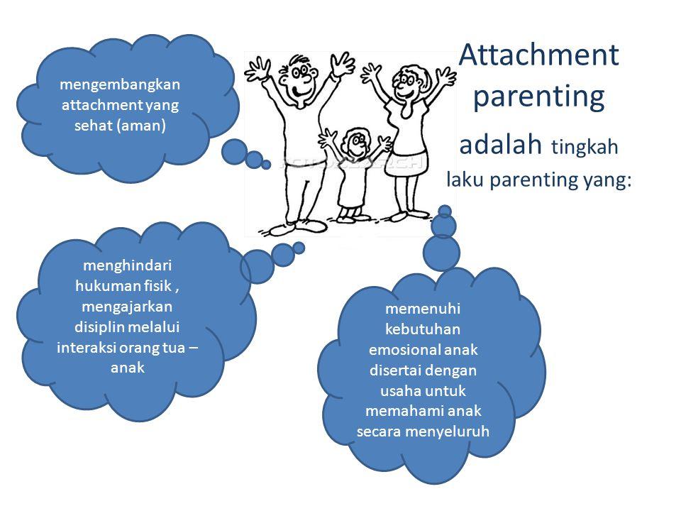 Attachment parenting adalah tingkah laku parenting yang: