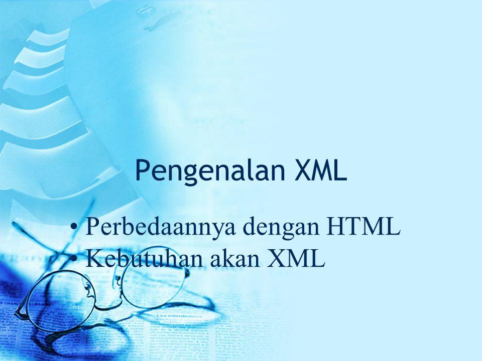 Pengenalan XML Perbedaannya dengan HTML Kebutuhan akan XML