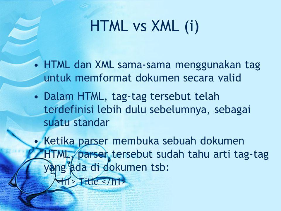 HTML vs XML (i) HTML dan XML sama-sama menggunakan tag untuk memformat dokumen secara valid.