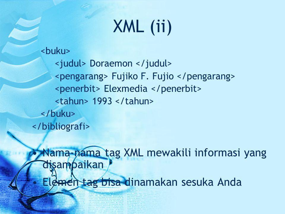 XML (ii) Nama-nama tag XML mewakili informasi yang disampaikan