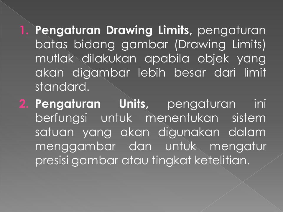 Pengaturan Drawing Limits, pengaturan batas bidang gambar (Drawing Limits) mutlak dilakukan apabila objek yang akan digambar lebih besar dari limit standard.