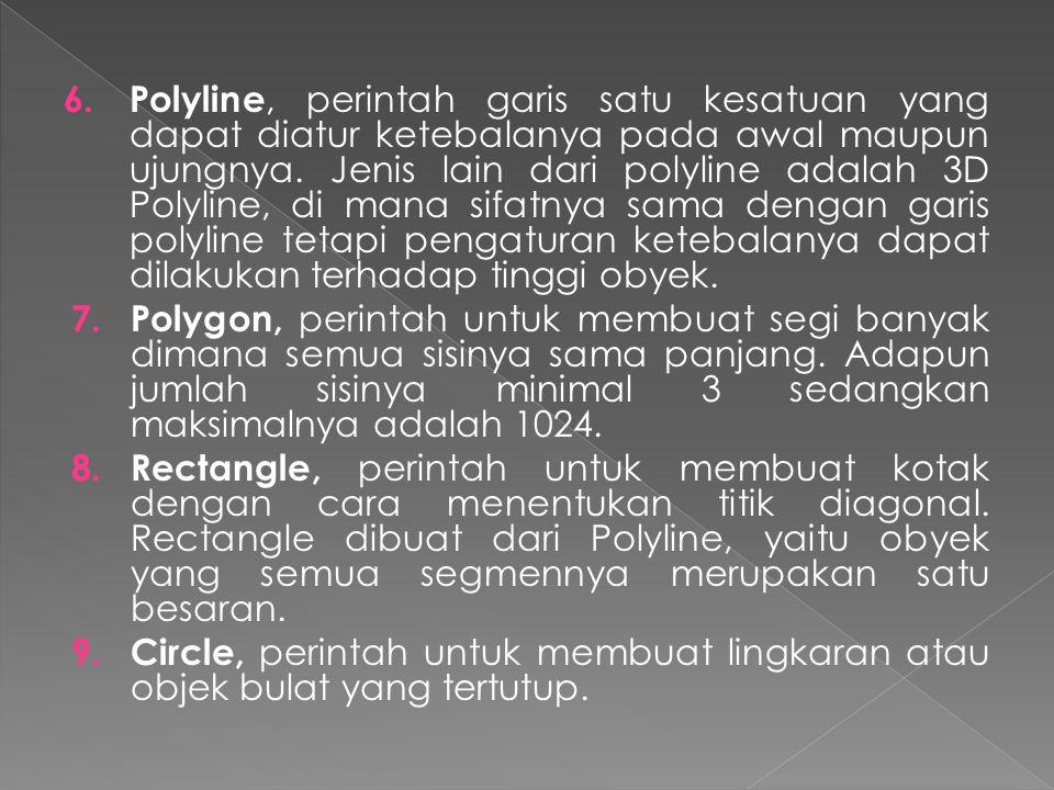Polyline, perintah garis satu kesatuan yang dapat diatur ketebalanya pada awal maupun ujungnya. Jenis lain dari polyline adalah 3D Polyline, di mana sifatnya sama dengan garis polyline tetapi pengaturan ketebalanya dapat dilakukan terhadap tinggi obyek.