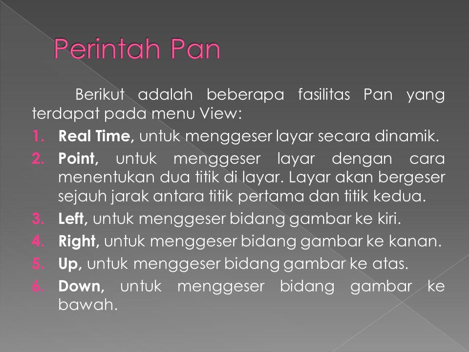 Perintah Pan Berikut adalah beberapa fasilitas Pan yang terdapat pada menu View: Real Time, untuk menggeser layar secara dinamik.