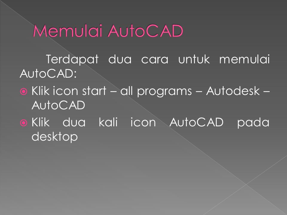 Memulai AutoCAD Terdapat dua cara untuk memulai AutoCAD: