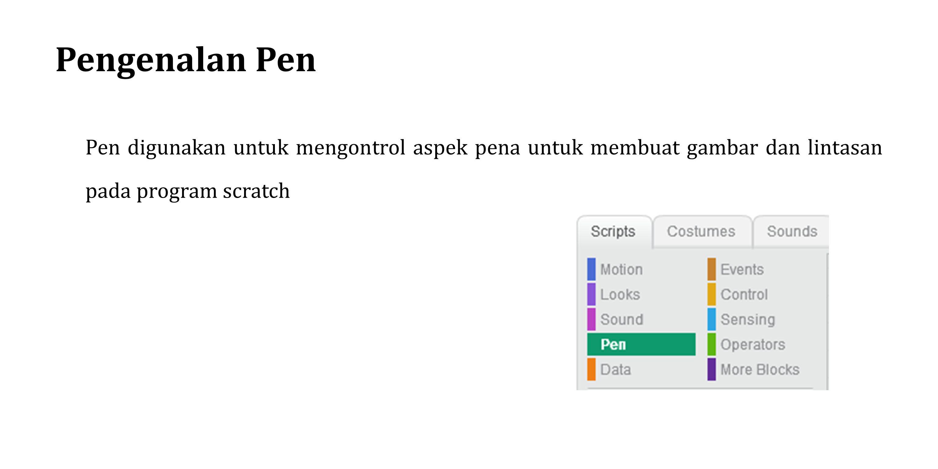 Pengenalan Pen Pen digunakan untuk mengontrol aspek pena untuk membuat gambar dan lintasan pada program scratch.