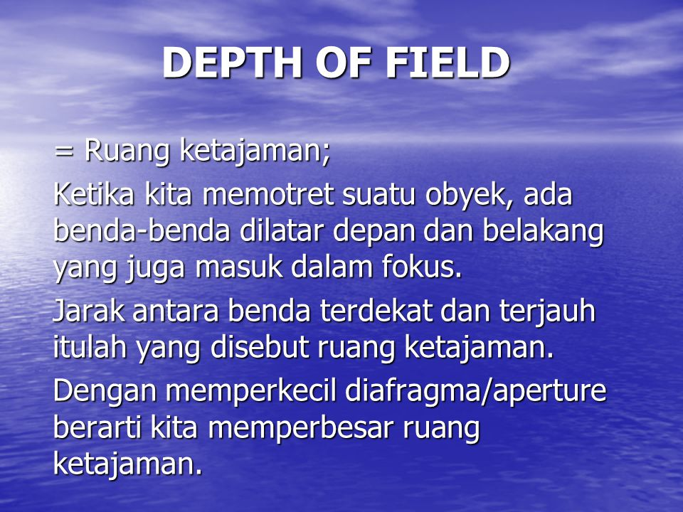 DEPTH OF FIELD = Ruang ketajaman;
