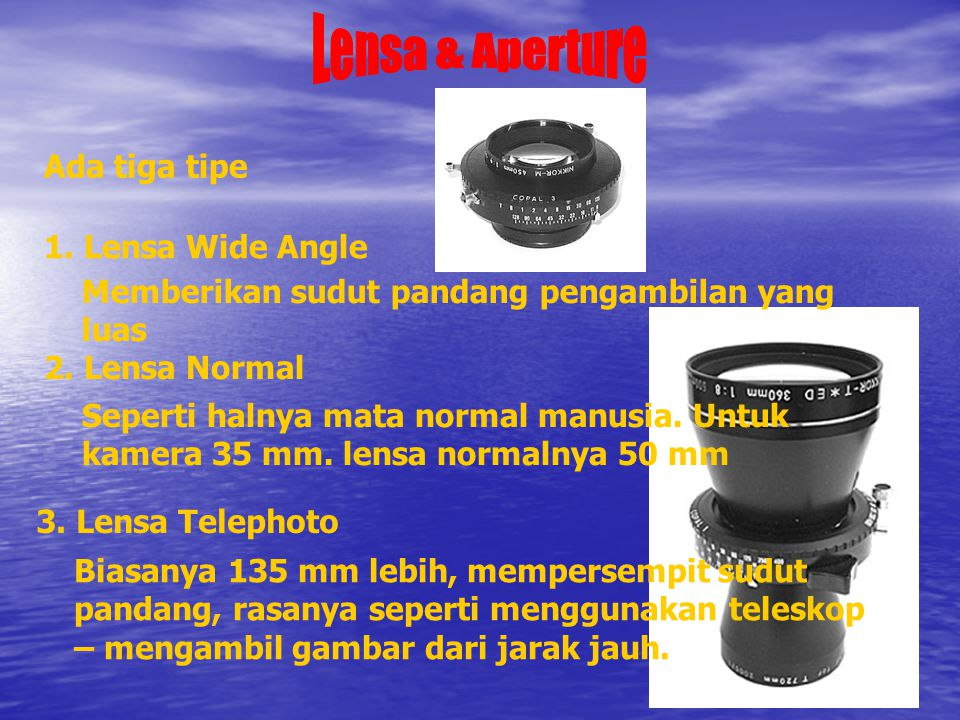 Lensa & Aperture Ada tiga tipe 1. Lensa Wide Angle