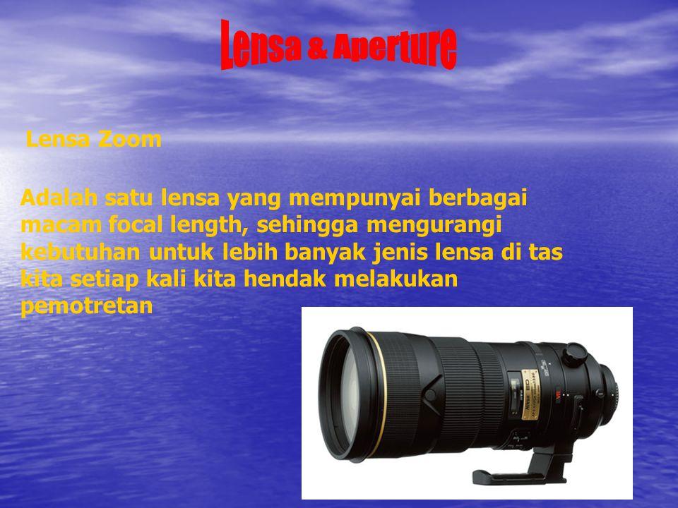 Lensa & Aperture Lensa Zoom