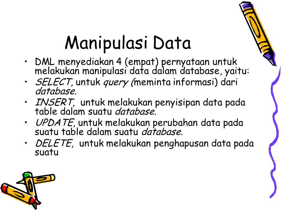 Manipulasi Data DML menyediakan 4 (empat) pernyataan untuk melakukan manipulasi data dalam database, yaitu:
