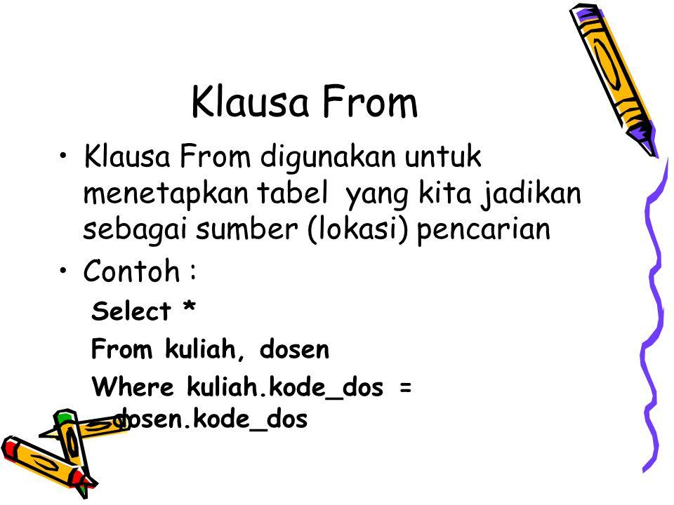 Klausa From Klausa From digunakan untuk menetapkan tabel yang kita jadikan sebagai sumber (lokasi) pencarian.