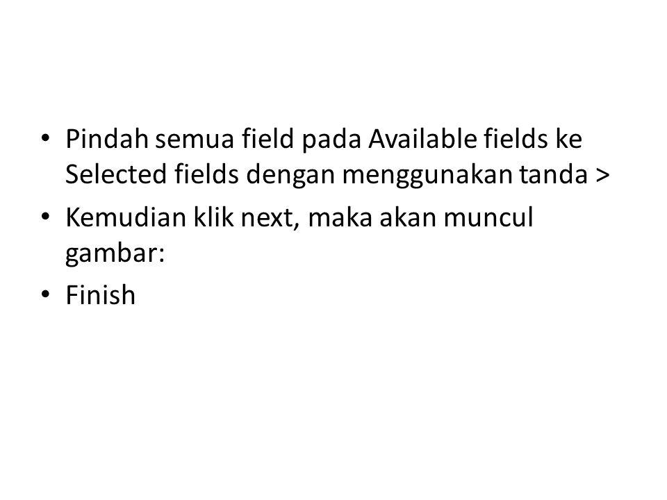 Pindah semua field pada Available fields ke Selected fields dengan menggunakan tanda >