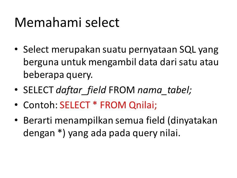 Memahami select Select merupakan suatu pernyataan SQL yang berguna untuk mengambil data dari satu atau beberapa query.