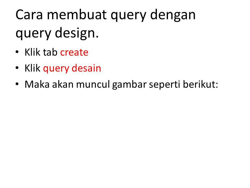 Cara membuat query dengan query design.