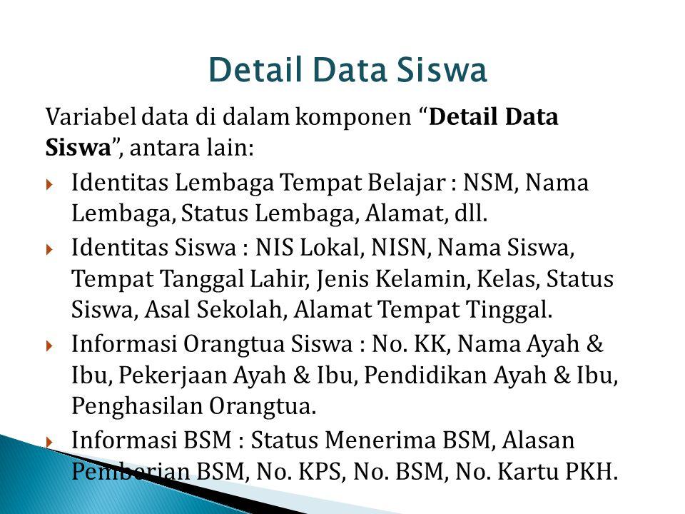 Detail Data Siswa Variabel data di dalam komponen Detail Data Siswa , antara lain: