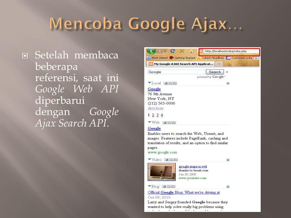Mencoba Google Ajax… Setelah membaca beberapa referensi, saat ini Google Web API diperbarui dengan Google Ajax Search API.