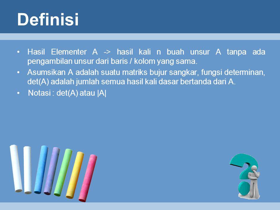 Definisi Hasil Elementer A -> hasil kali n buah unsur A tanpa ada pengambilan unsur dari baris / kolom yang sama.
