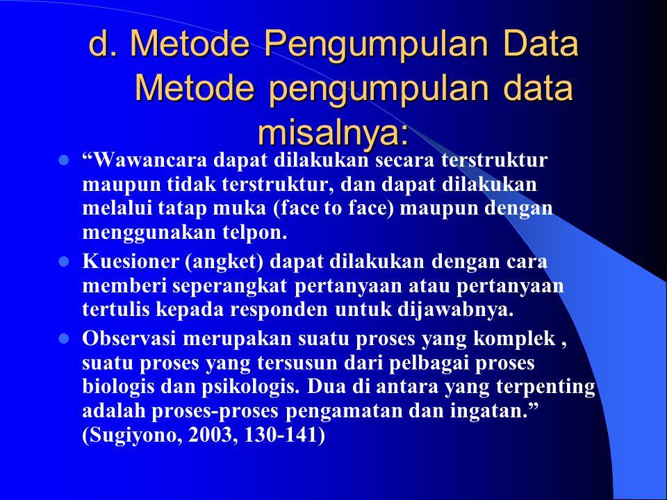 d. Metode Pengumpulan Data Metode pengumpulan data misalnya: