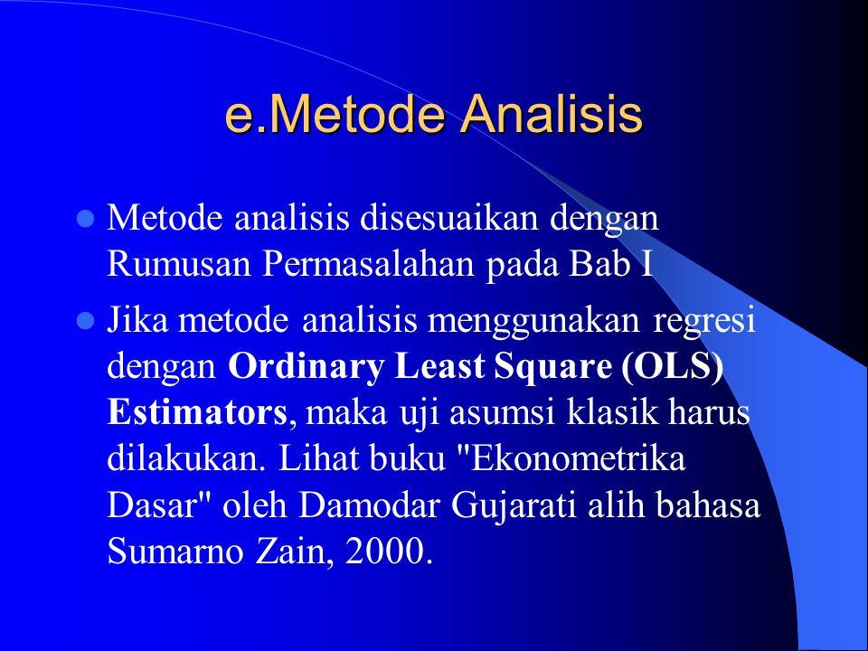 e.Metode Analisis Metode analisis disesuaikan dengan Rumusan Permasalahan pada Bab I.