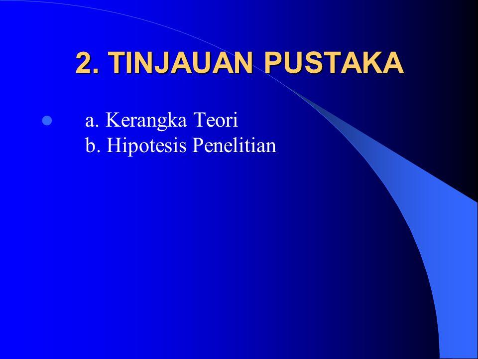 2. TINJAUAN PUSTAKA a. Kerangka Teori b. Hipotesis Penelitian