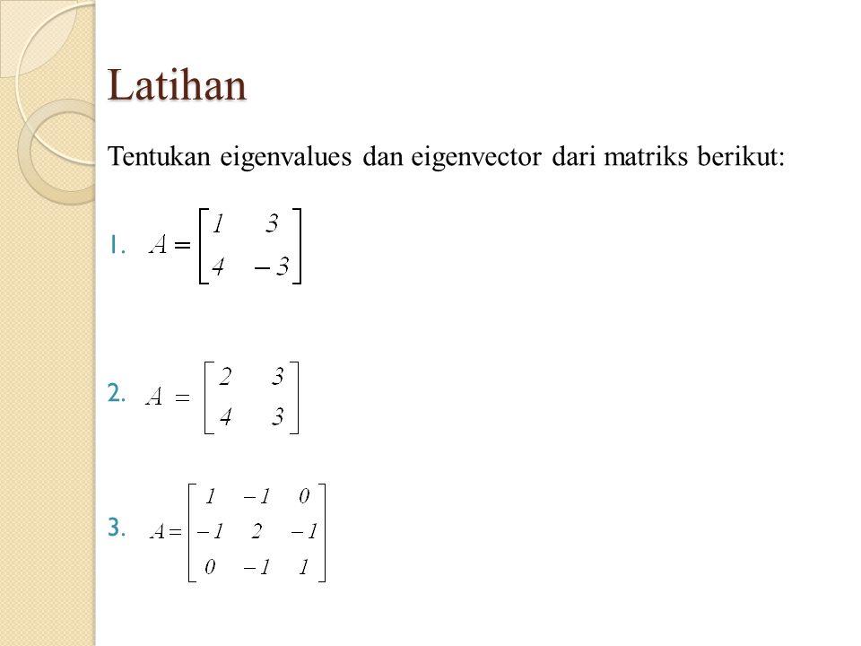 Latihan Tentukan eigenvalues dan eigenvector dari matriks berikut: