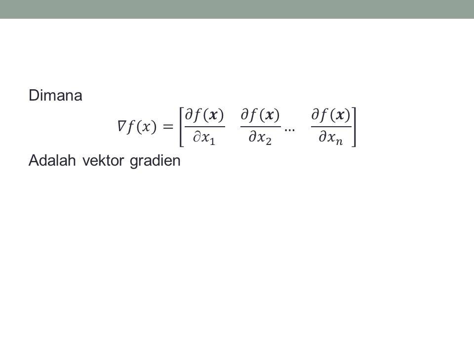 Dimana 𝛻𝑓(𝑥)= 𝜕𝑓(𝒙)  𝑥 1 𝜕𝑓(𝒙) 𝜕 𝑥 2 … 𝜕𝑓(𝒙) 𝜕 𝑥 𝑛 Adalah vektor gradien