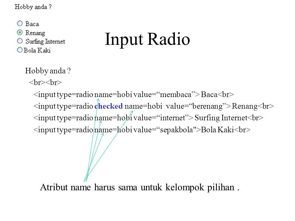 Input Radio Atribut name harus sama untuk kelompok pilihan .