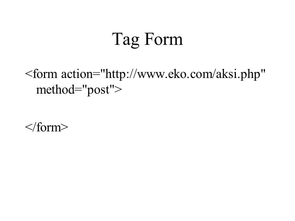 Tag Form <form action= http://www.eko.com/aksi.php method= post > </form>