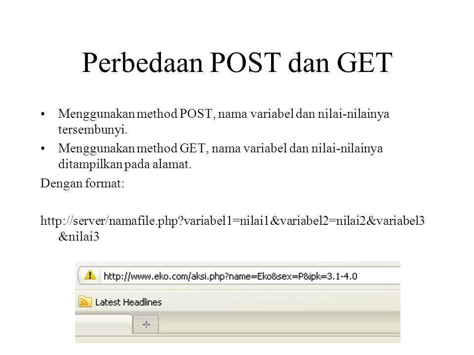 Perbedaan POST dan GET Menggunakan method POST, nama variabel dan nilai-nilainya tersembunyi.