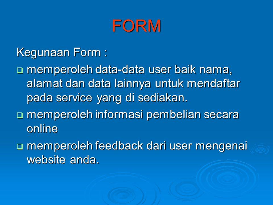 FORM Kegunaan Form : memperoleh data-data user baik nama, alamat dan data lainnya untuk mendaftar pada service yang di sediakan.