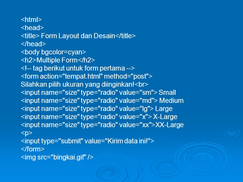 <html> <head> <title> Form Layout dan Desain</title> </head> <body bgcolor=cyan> <h2>Multiple Form</h2>