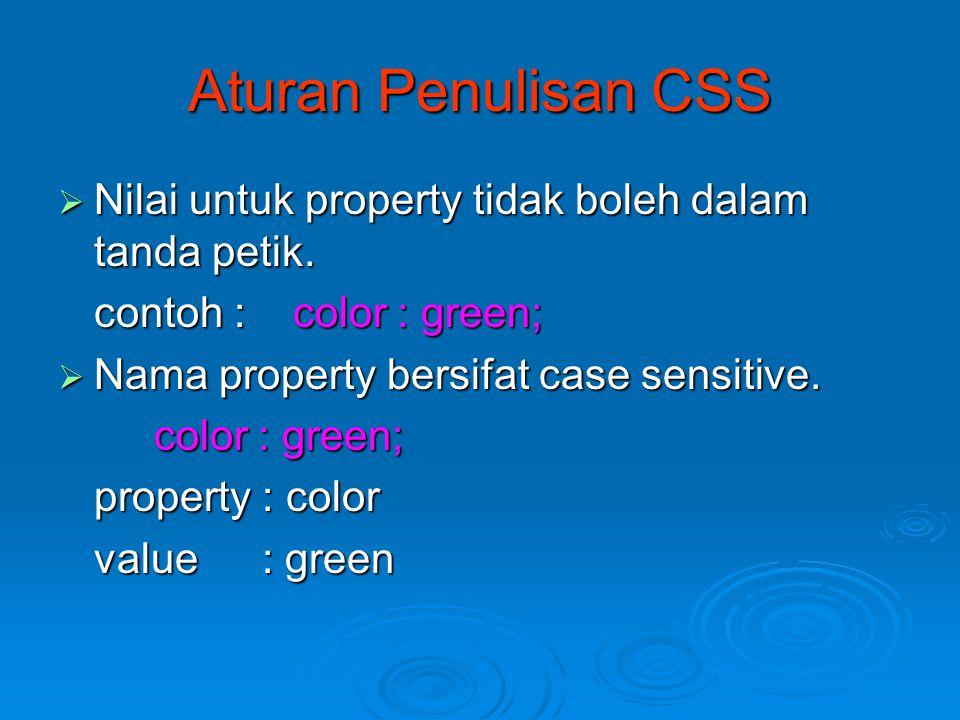 Aturan Penulisan CSS Nilai untuk property tidak boleh dalam tanda petik. contoh : color : green;