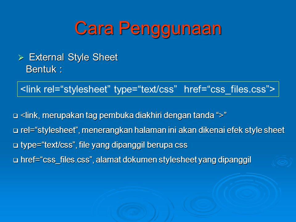 Cara Penggunaan External Style Sheet Bentuk :