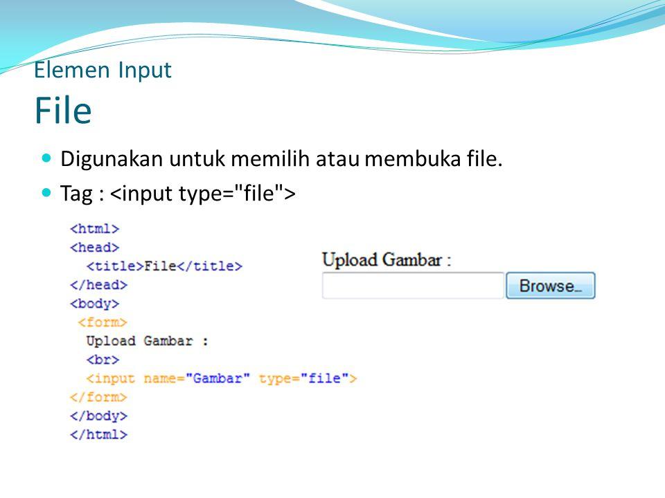 Elemen Input File Digunakan untuk memilih atau membuka file.